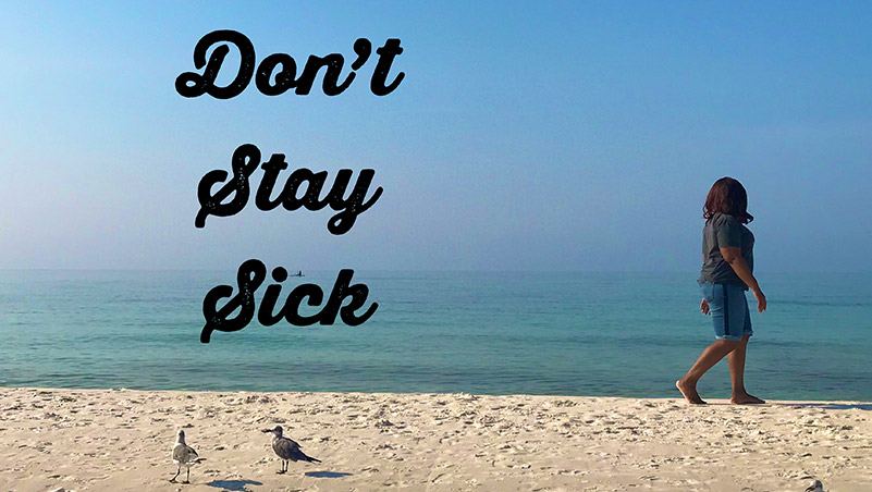 Don't Stay Sick!